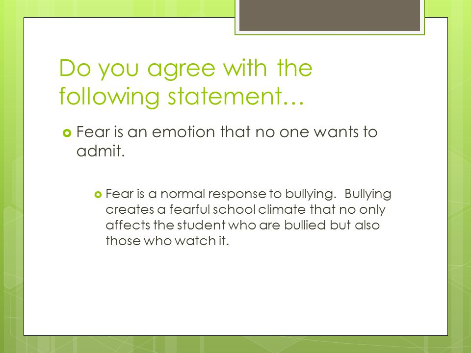 Do you agree with the following statement…  Fear is an emotion that no one wants to admit.