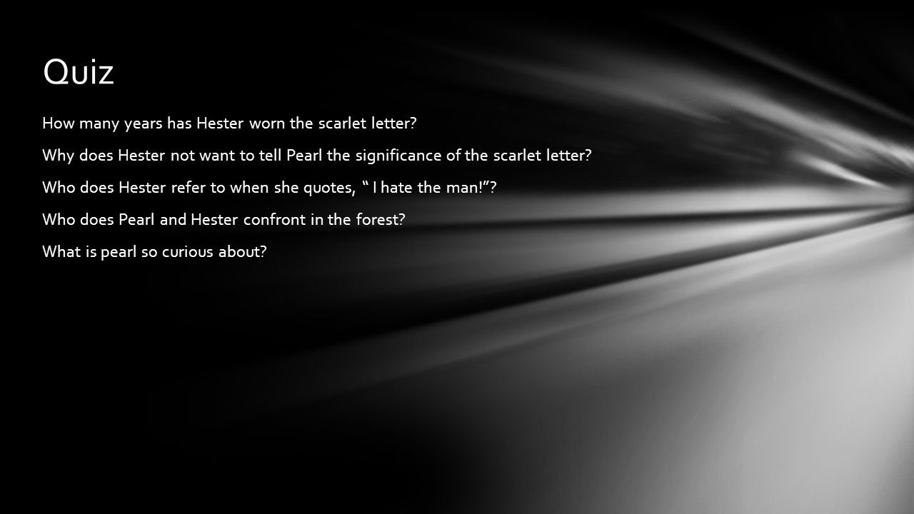 Quiz How many years has Hester worn the scarlet letter? Why does Hester not want to tell Pearl the significance of the scarlet letter? Who does Hester