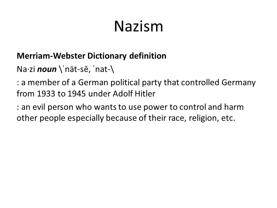 Nazism Merriam-Webster Dictionary definition Na·zi noun \ˈnät-sē, ˈnat-\ : a member of a German political party that controlled Germany from 1933 to 1