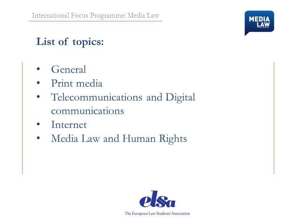 International Focus Programme: Media Law List of topics: General Print media Telecommunications and Digital communications Internet Media Law and Human Rights