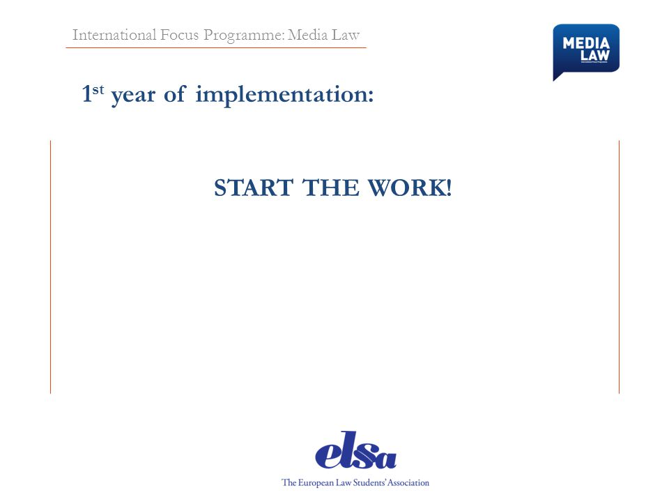 International Focus Programme: Media Law 1 st year of implementation: START THE WORK!