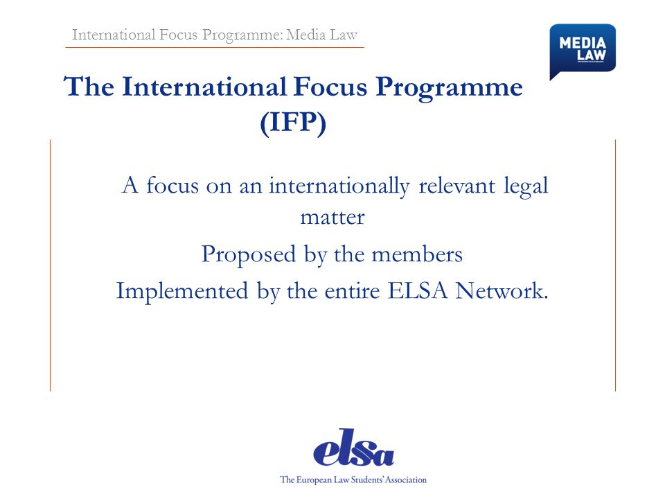 International Focus Programme: Media Law The International Focus Programme (IFP) A focus on an internationally relevant legal matter Proposed by the m