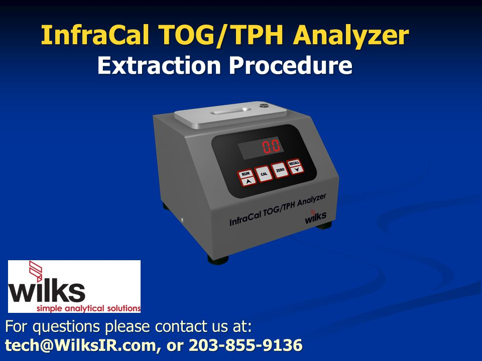 For questions please contact us at: tech@WilksIR.com, or 203-855-9136 InfraCal TOG/TPH Analyzer Extraction Procedure