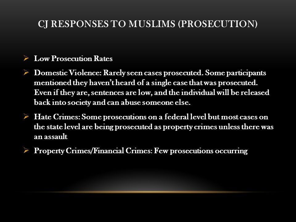 CJ RESPONSES TO MUSLIMS (PROSECUTION)  Low Prosecution Rates  Domestic Violence: Rarely seen cases prosecuted.