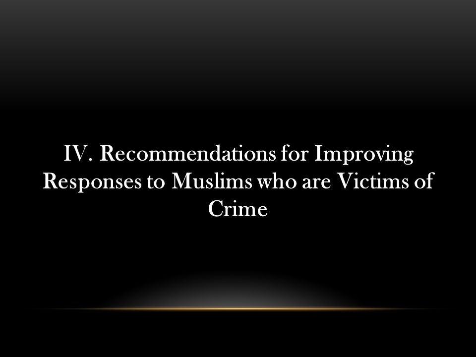 IV. Recommendations for Improving Responses to Muslims who are Victims of Crime