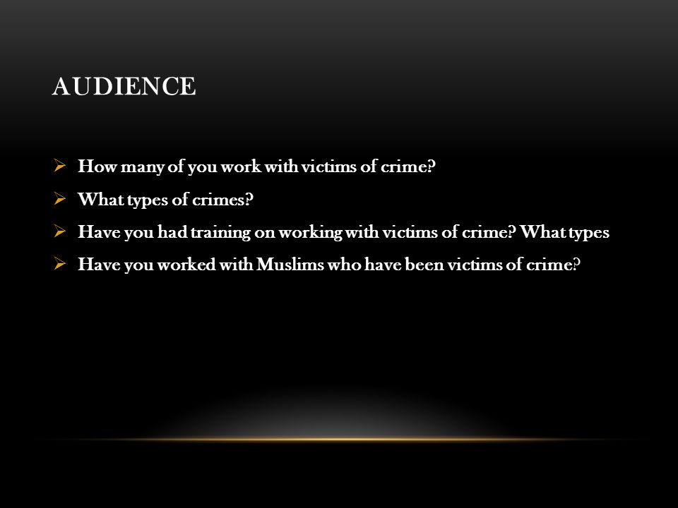 AUDIENCE  How many of you work with victims of crime.