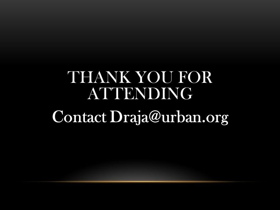 THANK YOU FOR ATTENDING Contact Draja@urban.org