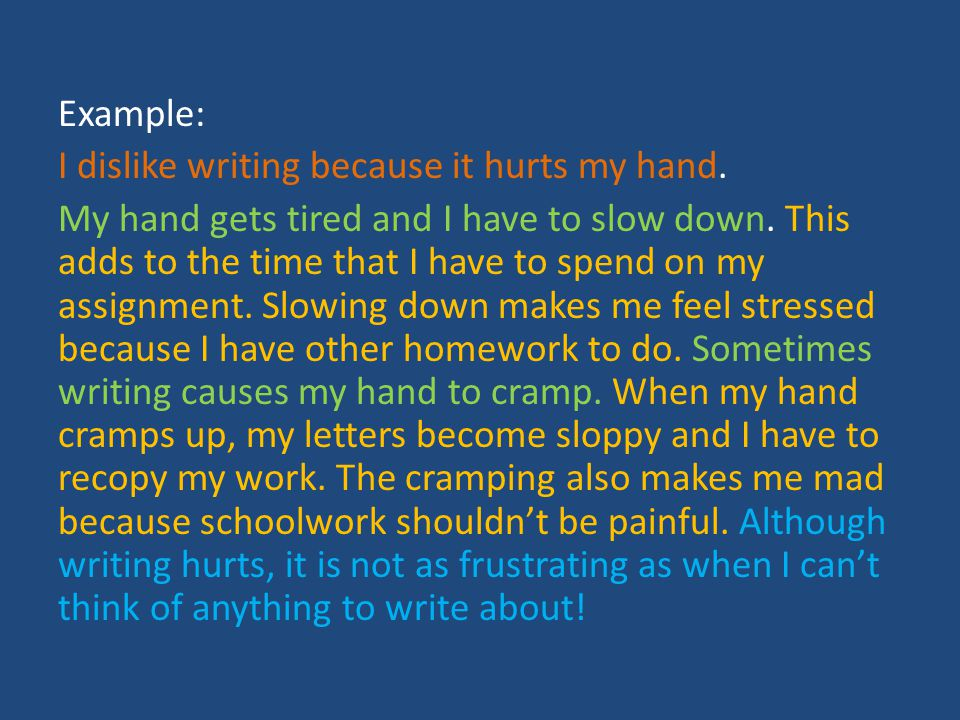 Example: I dislike writing because it hurts my hand.