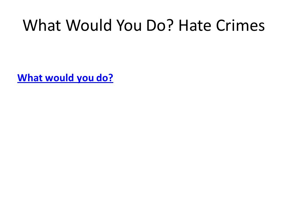 What Would You Do Hate Crimes What would you do