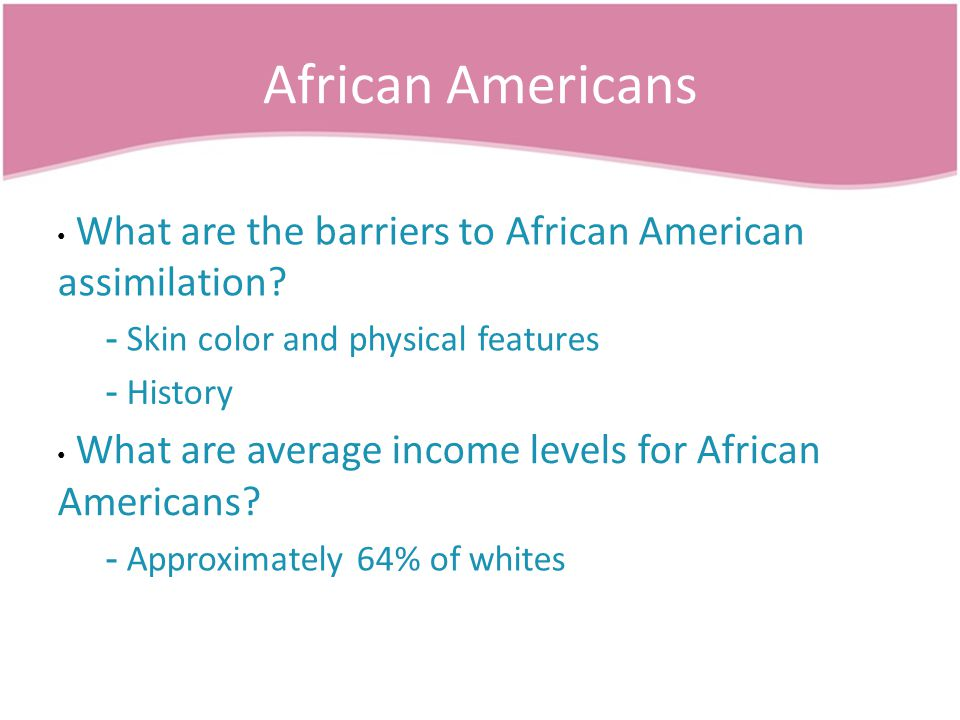 African Americans What are the barriers to African American assimilation.
