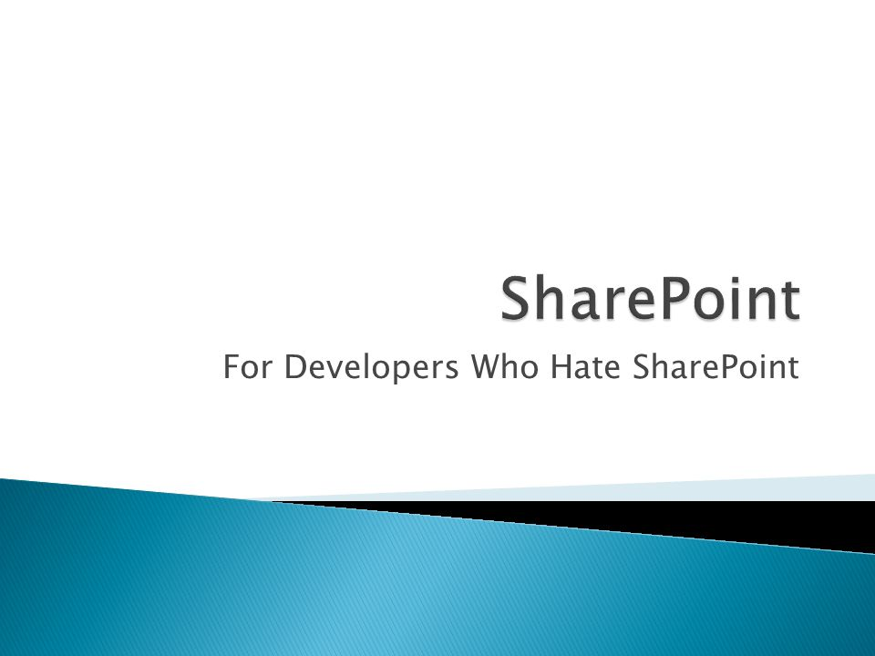 For Developers Who Hate SharePoint