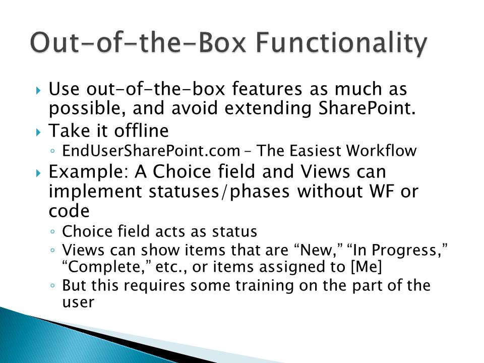  Use out-of-the-box features as much as possible, and avoid extending SharePoint.