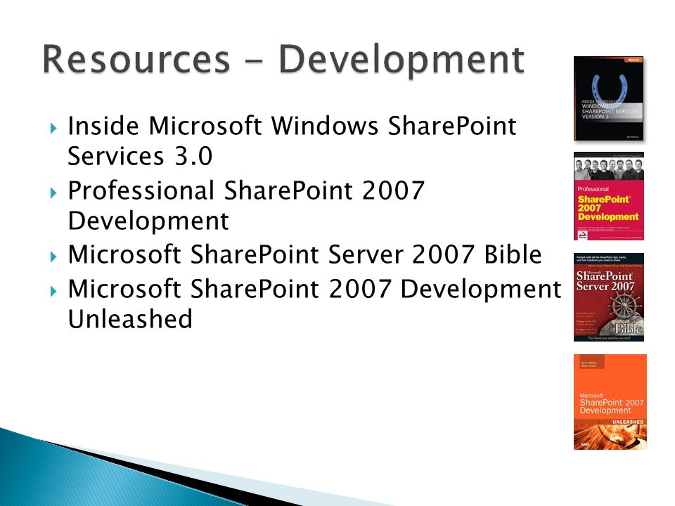  Inside Microsoft Windows SharePoint Services 3.0  Professional SharePoint 2007 Development  Microsoft SharePoint Server 2007 Bible  Microsoft SharePoint 2007 Development Unleashed