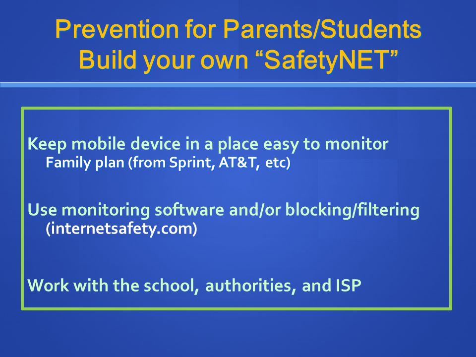 """Prevention for Parents/Students Build your own """"SafetyNET"""" Keep mobile device in a place easy to monitor Family plan (from Sprint, AT&T, etc) Use moni"""