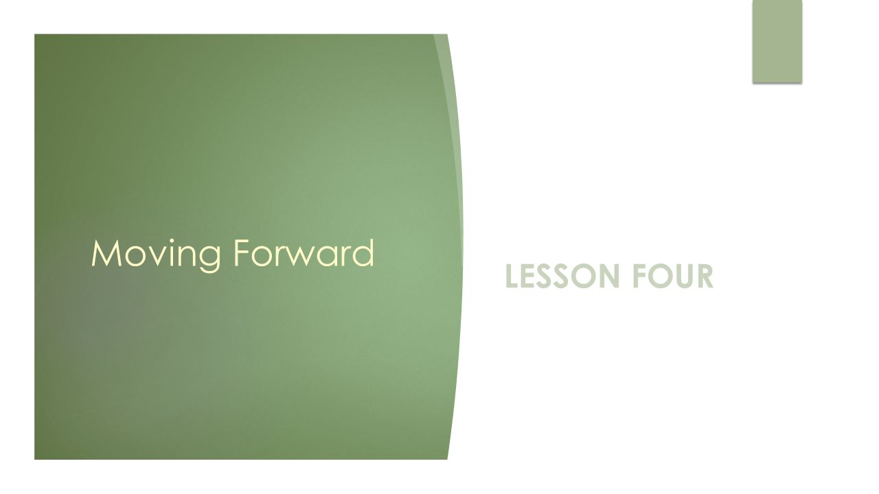 Moving Forward LESSON FOUR