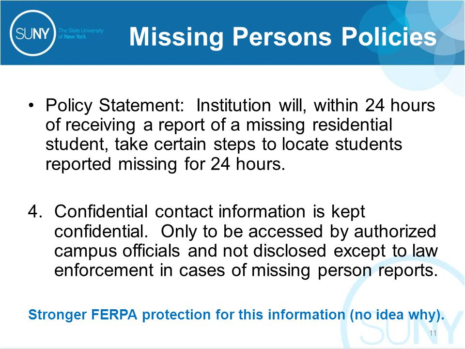 Policy Statement: Institution will, within 24 hours of receiving a report of a missing residential student, take certain steps to locate students repo