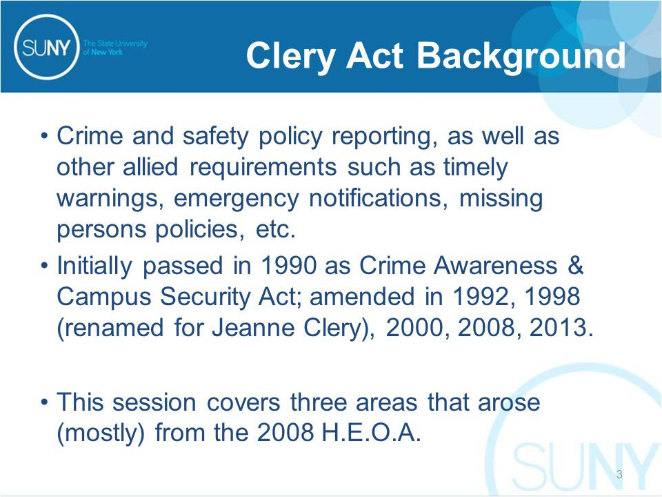 Clery Act Background Crime and safety policy reporting, as well as other allied requirements such as timely warnings, emergency notifications, missing persons policies, etc.