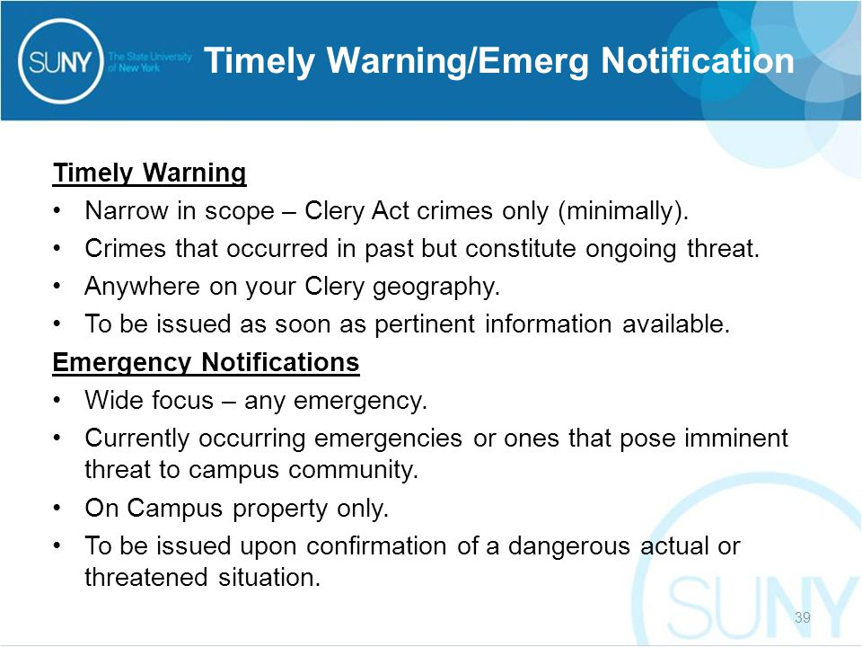 Timely Warning Narrow in scope – Clery Act crimes only (minimally).