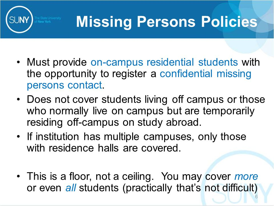 Must provide on-campus residential students with the opportunity to register a confidential missing persons contact. Does not cover students living of