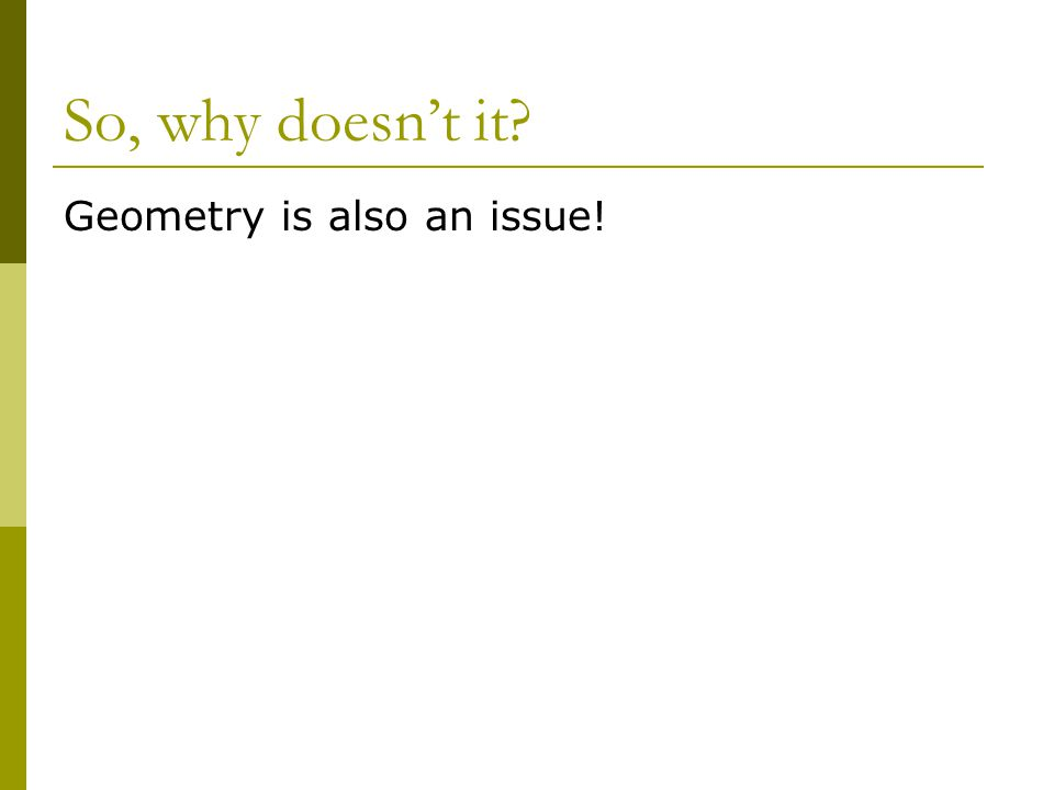 So, why doesn't it? Geometry is also an issue!