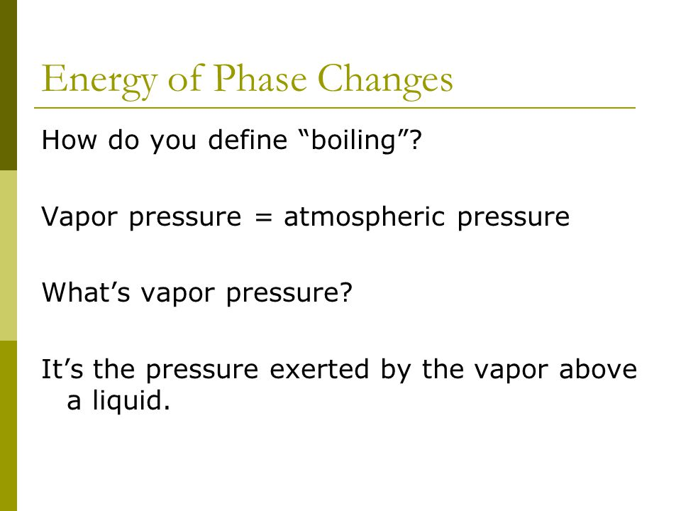 Energy of Phase Changes How do you define boiling .