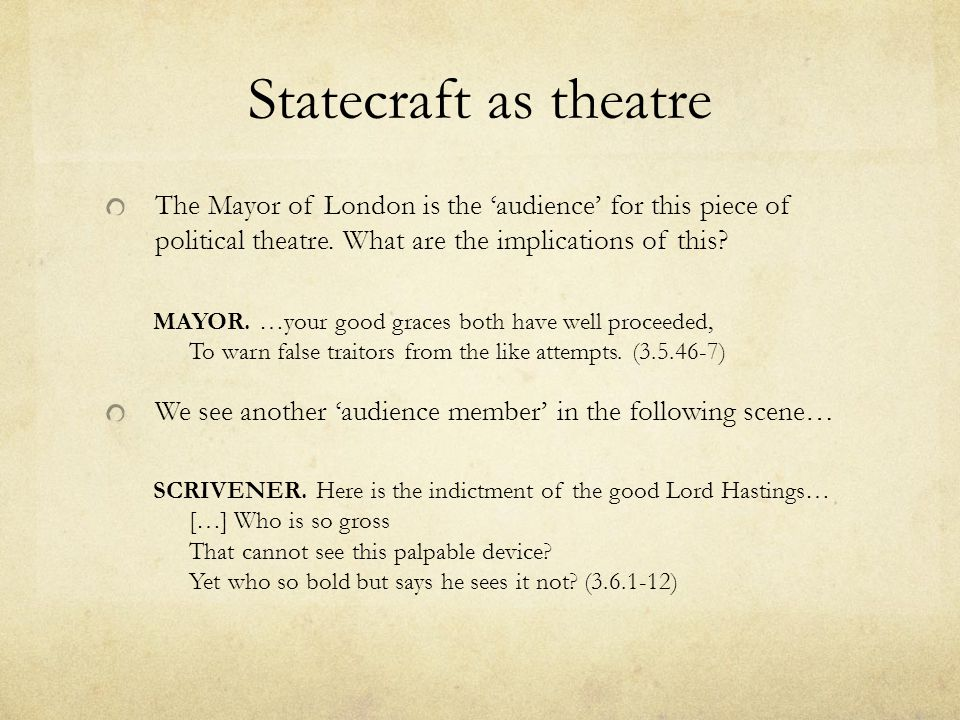 Statecraft as theatre The Mayor of London is the 'audience' for this piece of political theatre. What are the implications of this? MAYOR. …your good