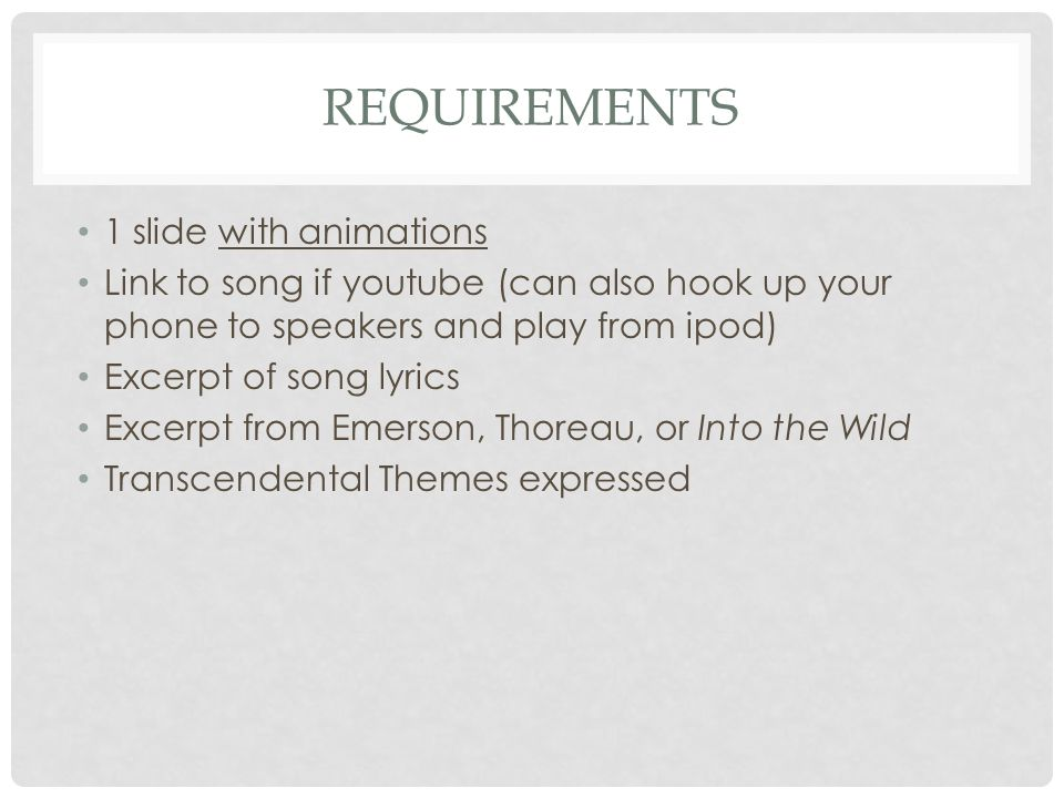 REQUIREMENTS 1 slide with animations Link to song if youtube (can also hook up your phone to speakers and play from ipod) Excerpt of song lyrics Excer