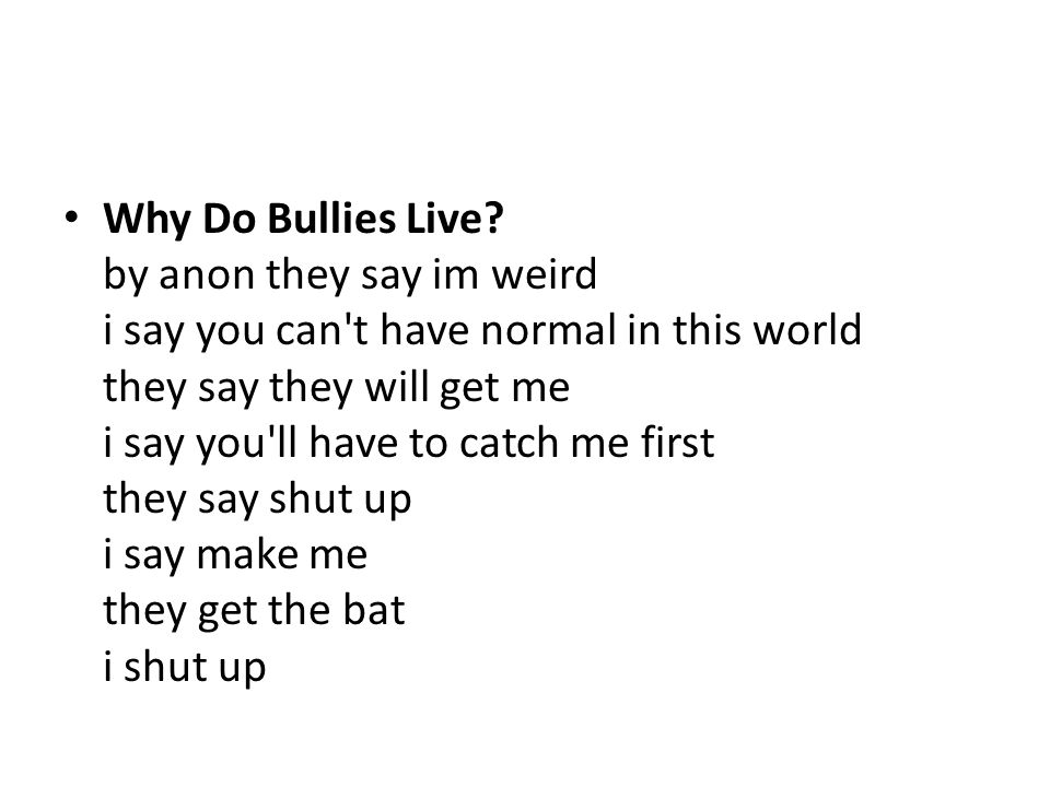 Why Do Bullies Live.