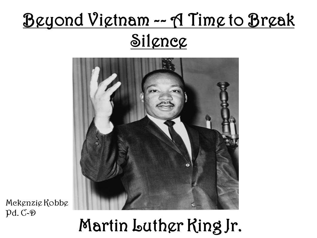 Beyond Vietnam -- A Time to Break Silence Martin Luther King Jr. Martin Luther King Jr. Mckenzie Kobbe Pd. C-D