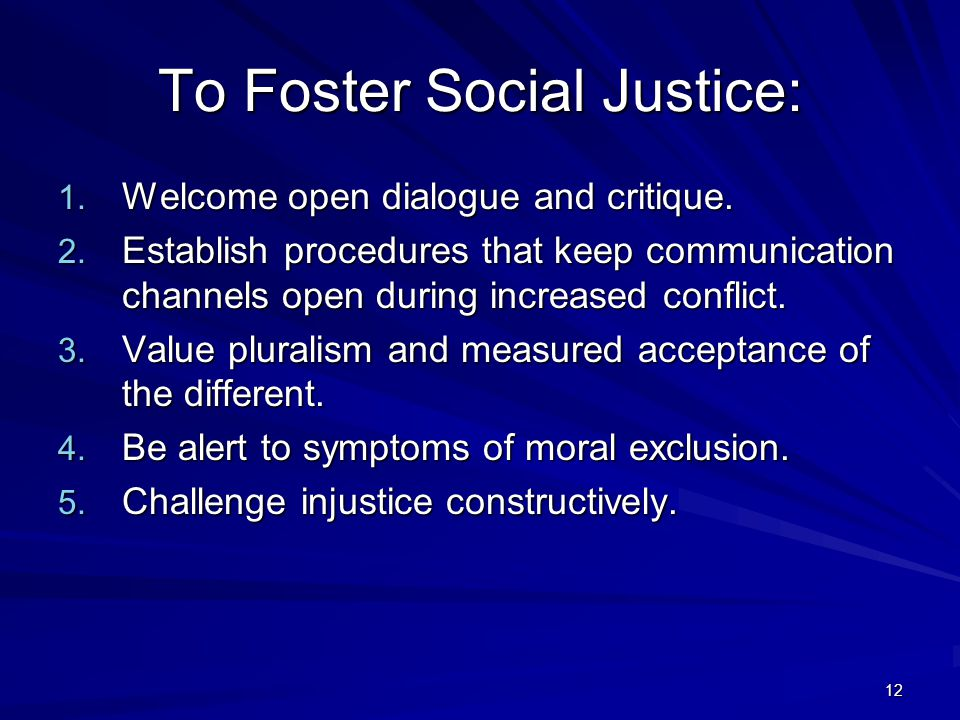 12 To Foster Social Justice: 1. Welcome open dialogue and critique.
