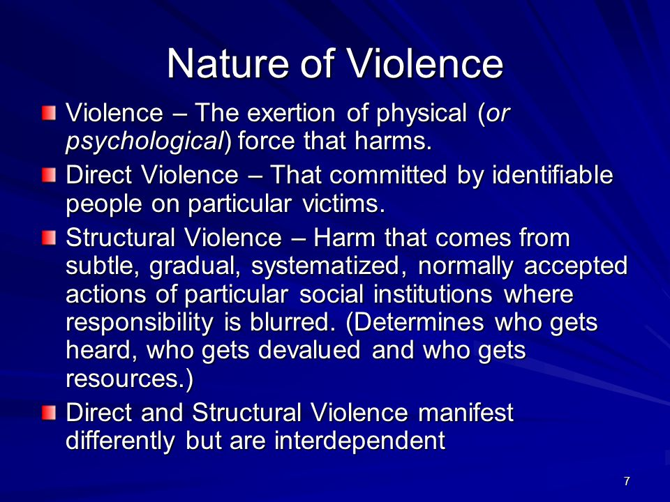 7 Nature of Violence Violence – The exertion of physical (or psychological) force that harms.