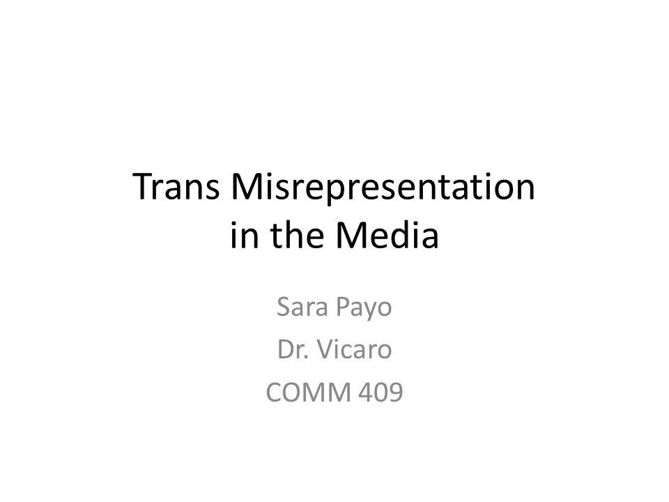 Trans Misrepresentation in the Media Sara Payo Dr. Vicaro COMM 409