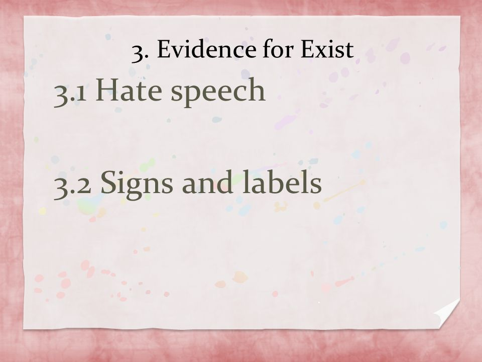 3. Evidence for Exist 3.1 Hate speech 3.2 Signs and labels