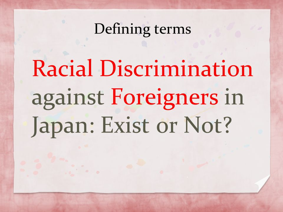 Defining terms Racial Discrimination against Foreigners in Japan: Exist or Not?