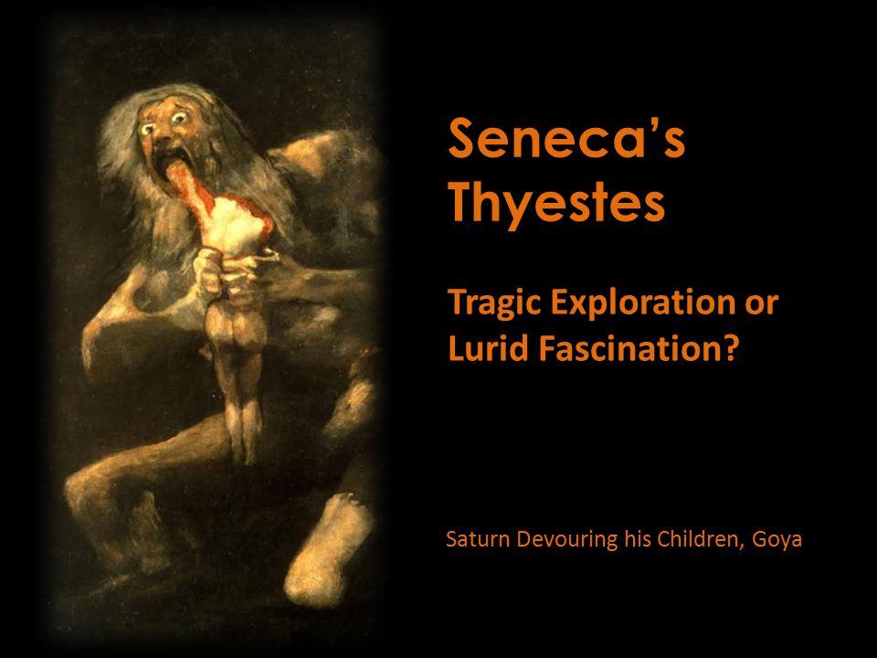 Seneca's Thyestes Tragic Exploration or Lurid Fascination Saturn Devouring his Children, Goya