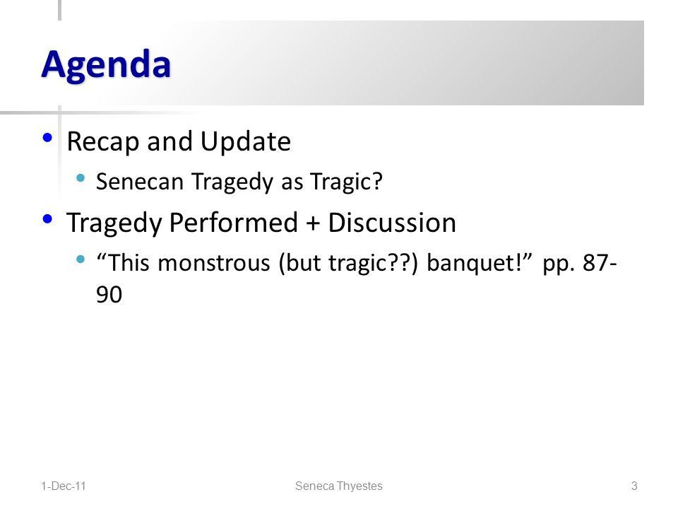 Agenda Recap and Update Senecan Tragedy as Tragic.