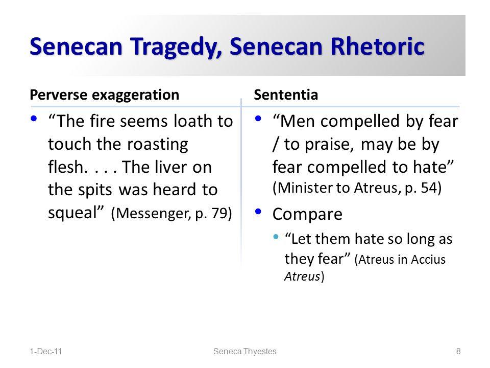 Senecan Tragedy, Senecan Rhetoric Perverse exaggeration The fire seems loath to touch the roasting flesh....