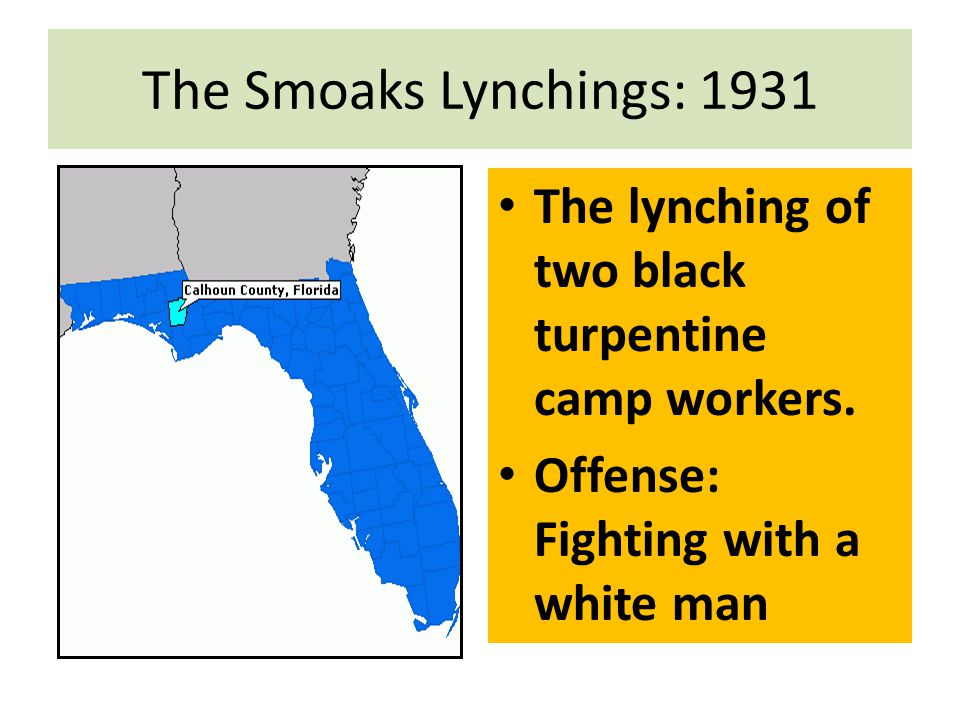 The Smoaks Lynchings: 1931 The lynching of two black turpentine camp workers.