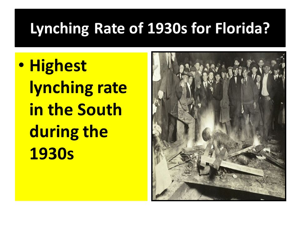 Lynching Rate of 1930s for Florida Highest lynching rate in the South during the 1930s