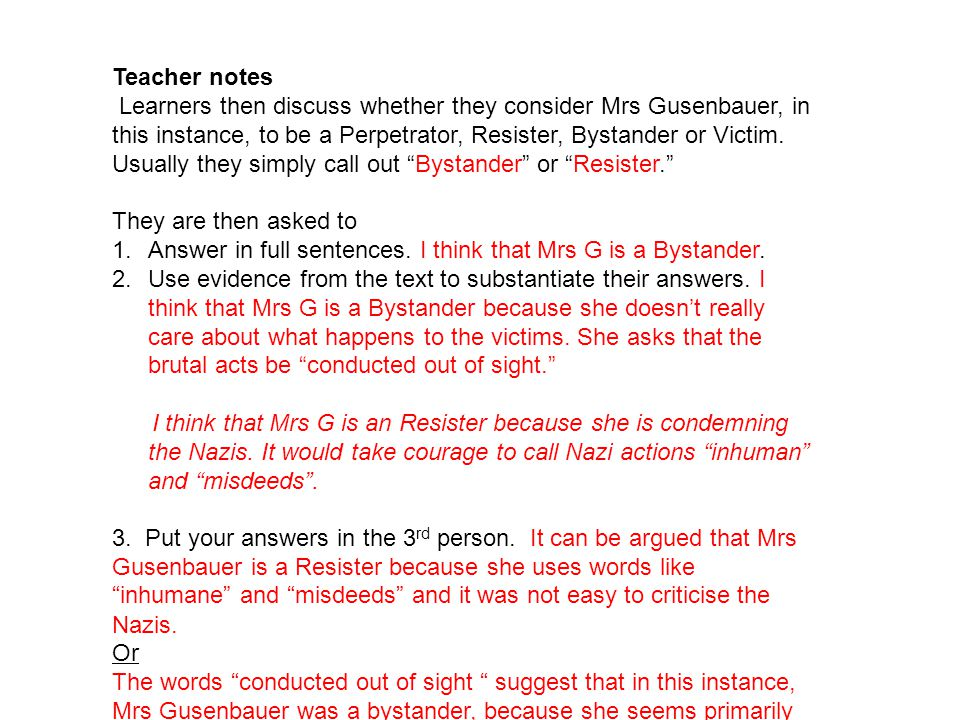 Teacher notes Learners then discuss whether they consider Mrs Gusenbauer, in this instance, to be a Perpetrator, Resister, Bystander or Victim. Usuall