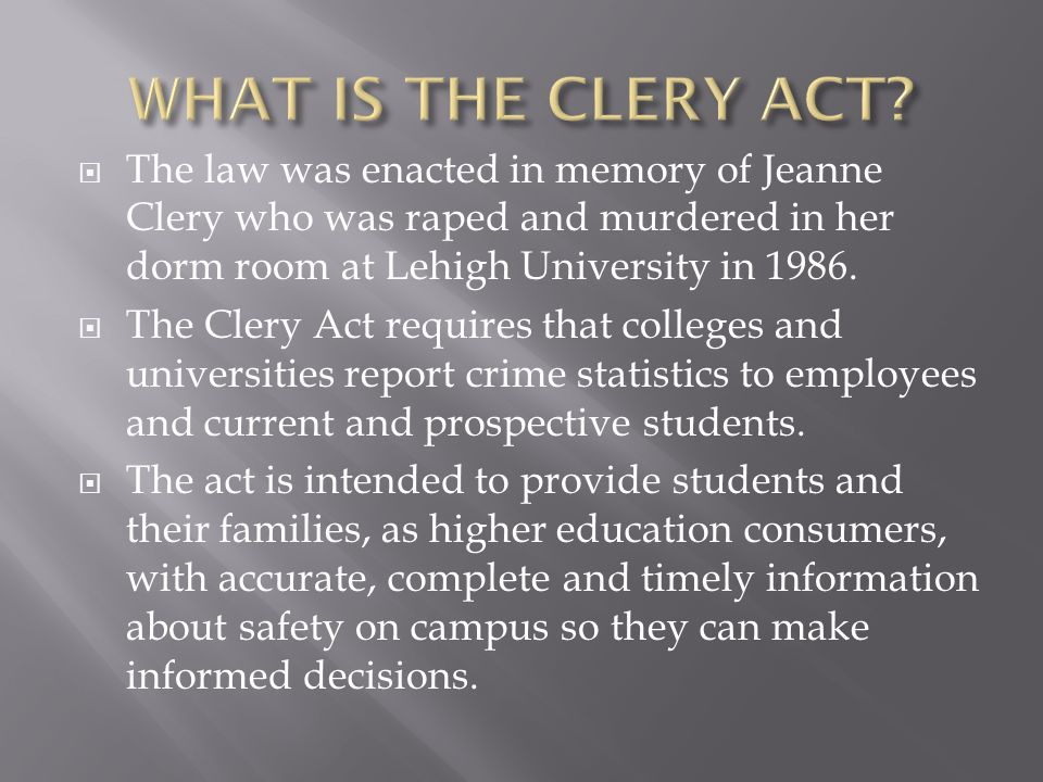  The law was enacted in memory of Jeanne Clery who was raped and murdered in her dorm room at Lehigh University in 1986.