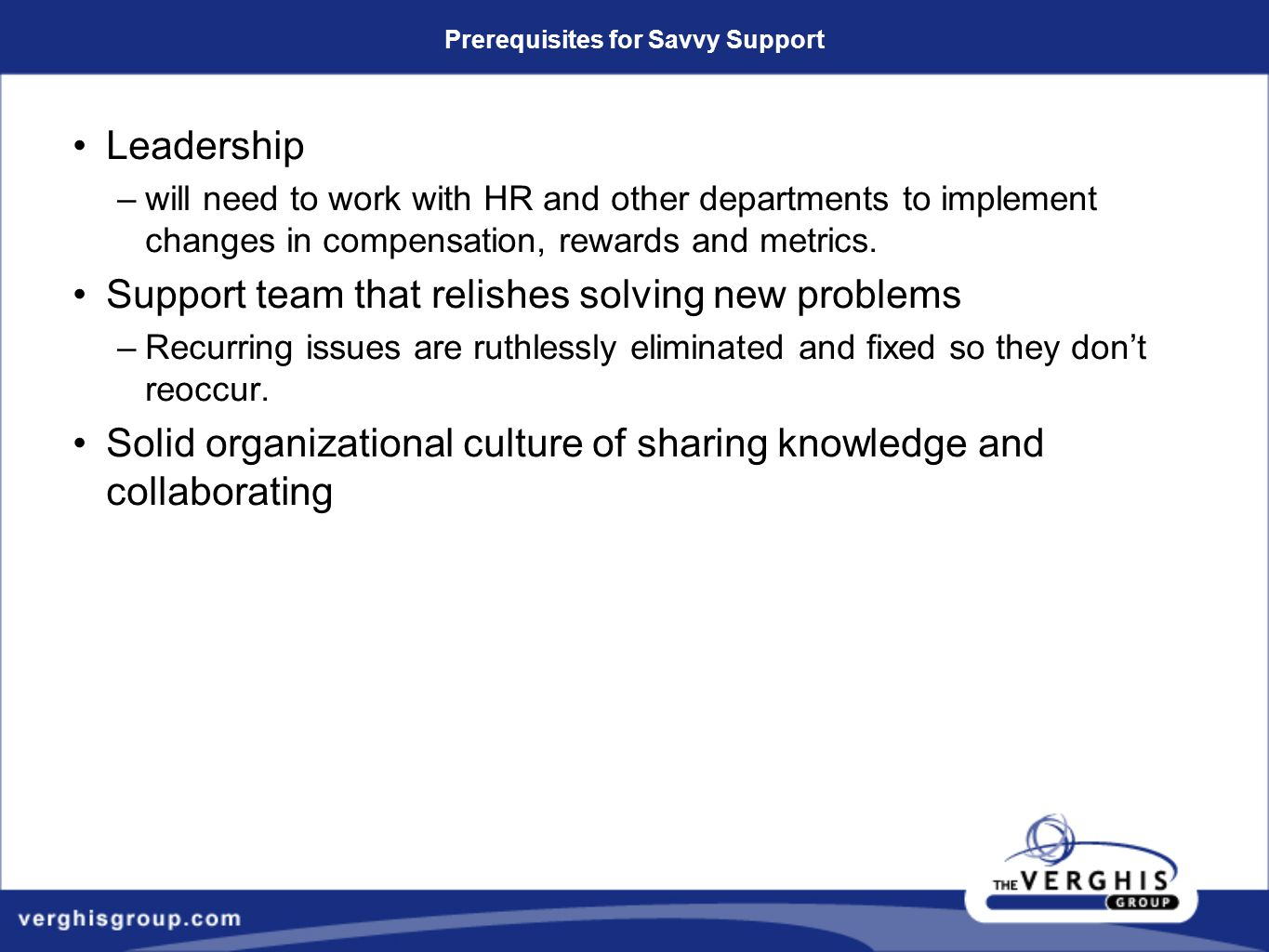 Prerequisites for Savvy Support Leadership –will need to work with HR and other departments to implement changes in compensation, rewards and metrics.