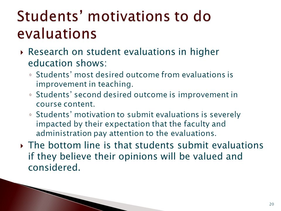  Research on student evaluations in higher education shows: ◦ Students' most desired outcome from evaluations is improvement in teaching.