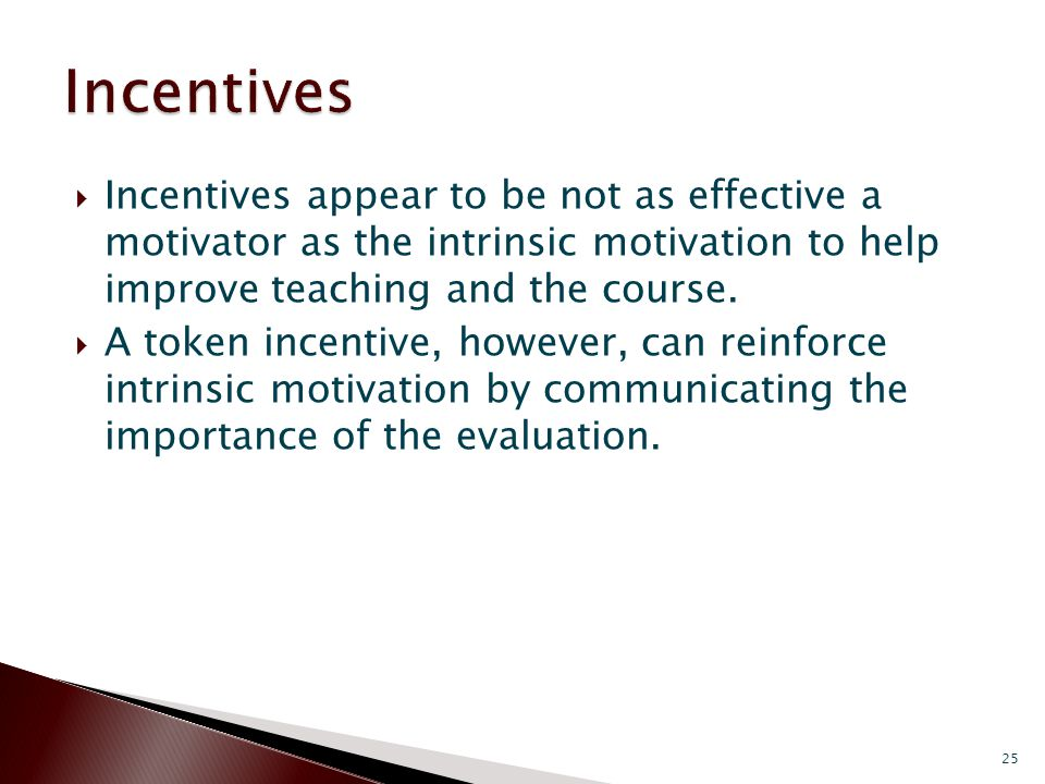  Incentives appear to be not as effective a motivator as the intrinsic motivation to help improve teaching and the course.