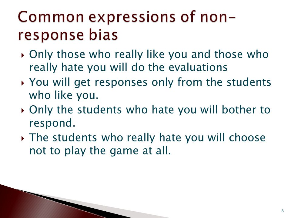  Only those who really like you and those who really hate you will do the evaluations  You will get responses only from the students who like you.