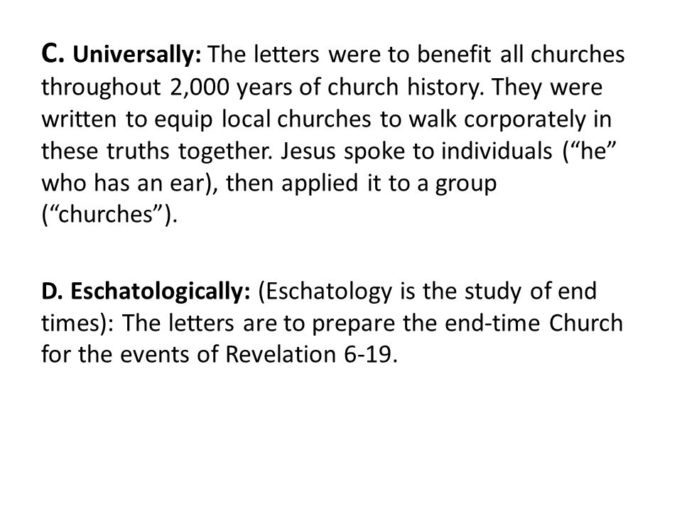 C. Universally: The letters were to benefit all churches throughout 2,000 years of church history.