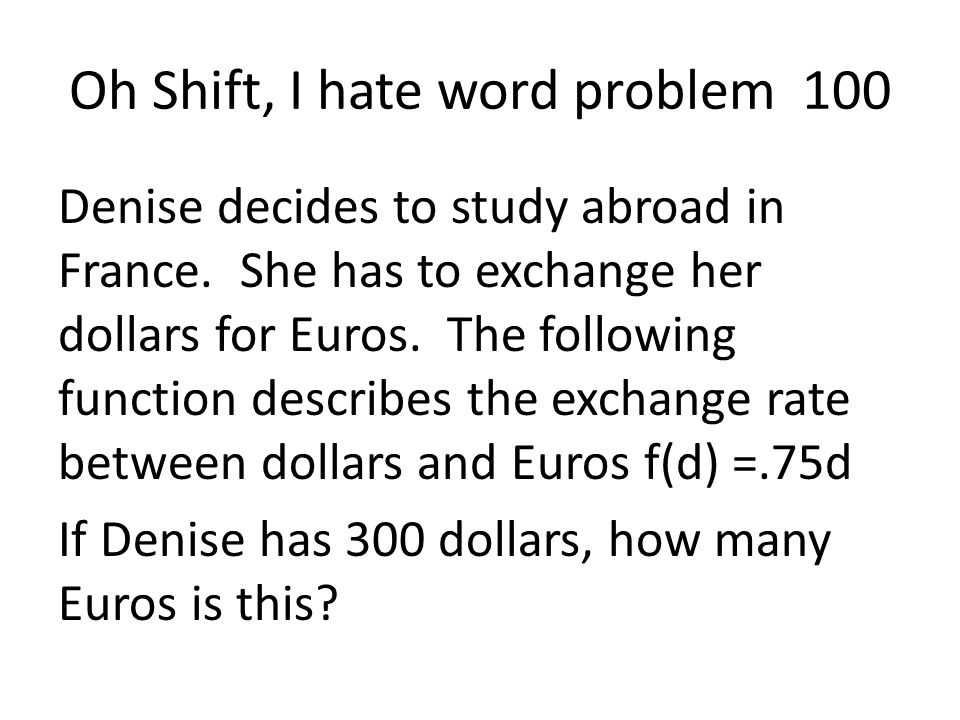 Oh Shift, I hate word problem 100 Denise decides to study abroad in France.