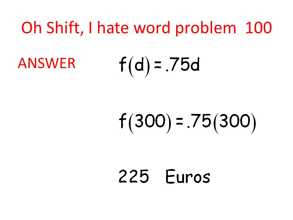 Oh Shift, I hate word problem 100 ANSWER