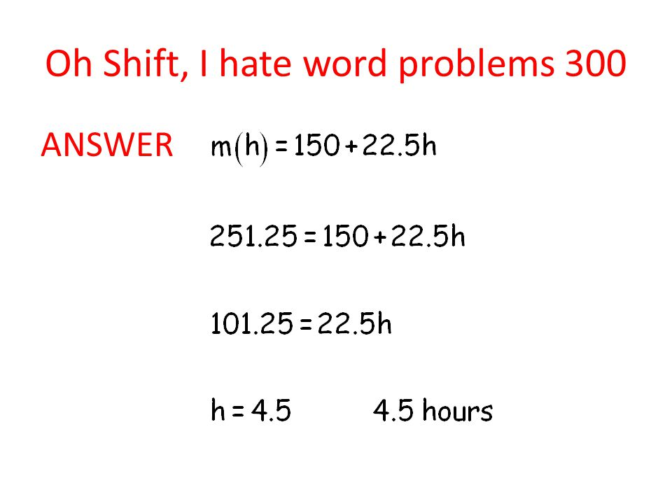 Oh Shift, I hate word problems 300 ANSWER