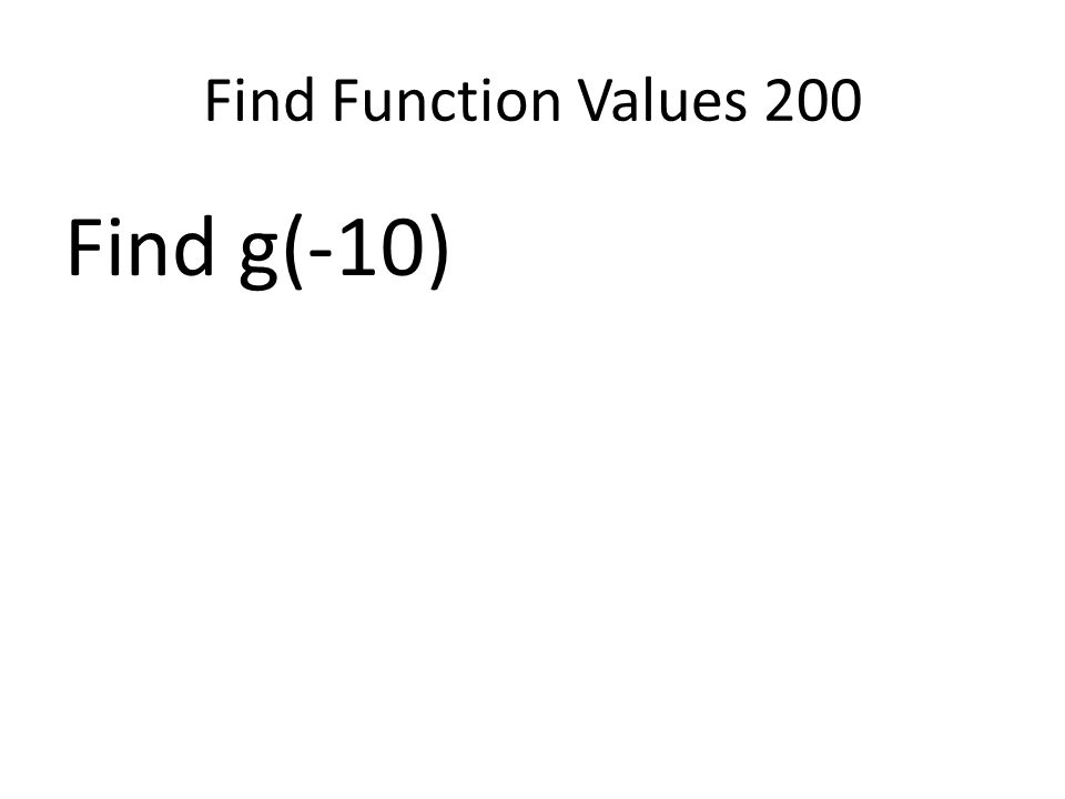 Find Function Values 200 Find g(-10)